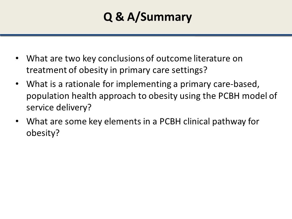 Q & A/Summary What are two key conclusions of outcome literature on treatment of obesity in primary care settings
