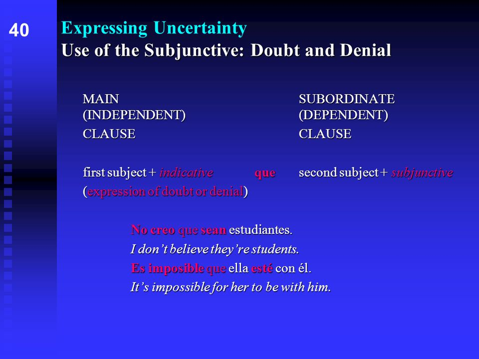 Expressing Uncertainty Use of the Subjunctive: Doubt and Denial