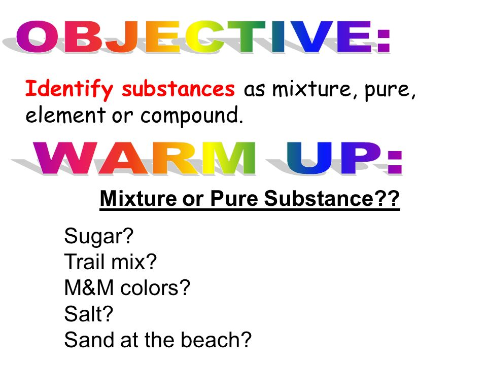 how do you tell if a pure substance is a compound or an element Chemistry: classifying matter name_____ classify each of the materials below in the center pure substance or mixture element, compound, homogeneous.