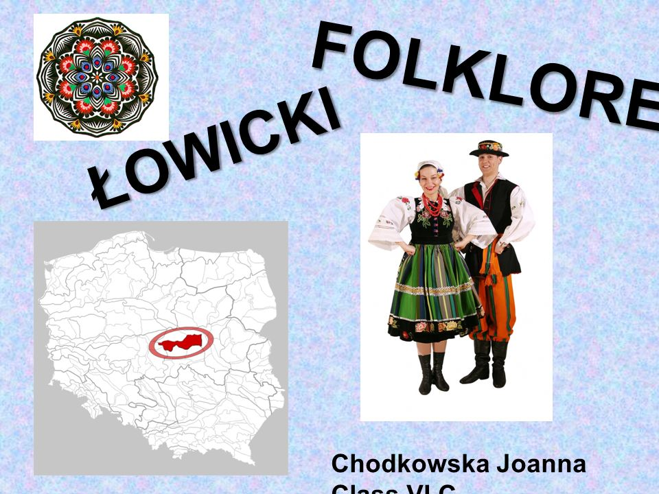 FOLKLORE ŁOWICKI Chodkowska Joanna Class VI C