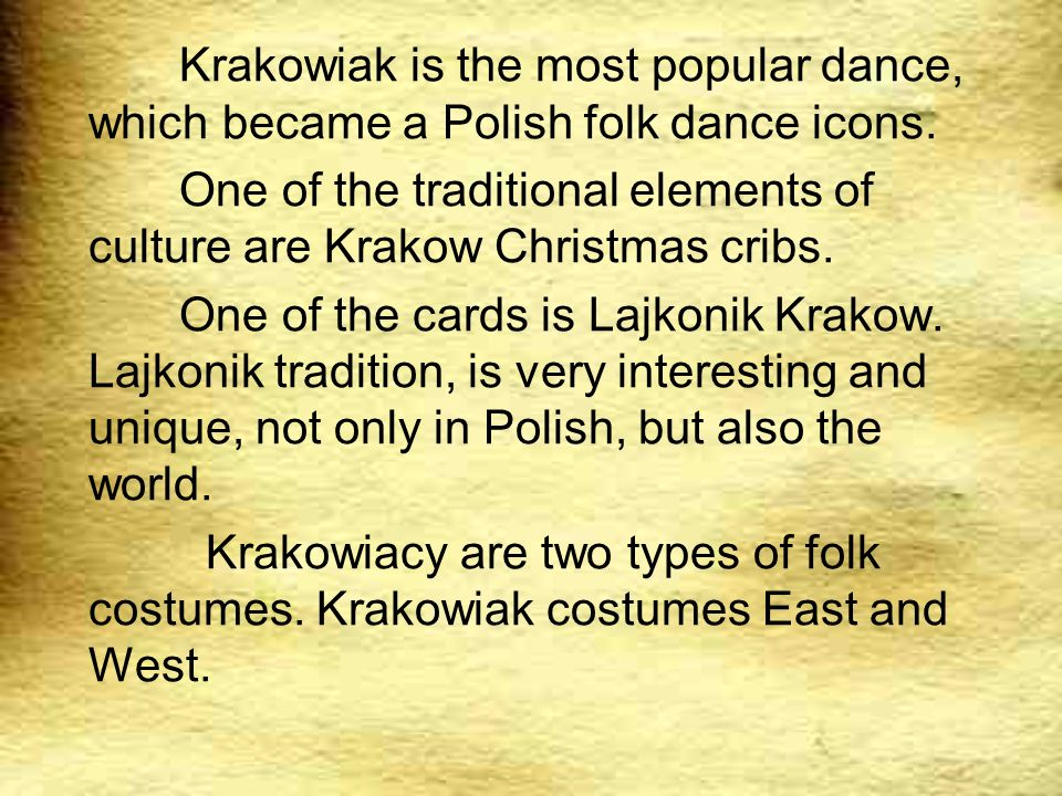 Krakowiak is the most popular dance, which became a Polish folk dance icons.