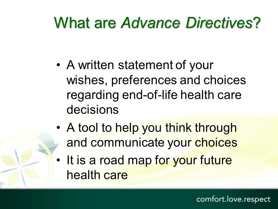 advance directives patient end of life decisions When faced with difficult end-of life care decisions, families and physicians sort   acts on behalf of the incapacitated patient to make treatment decisions  tell  your family and agent what you want for care in a personal directive (living will.