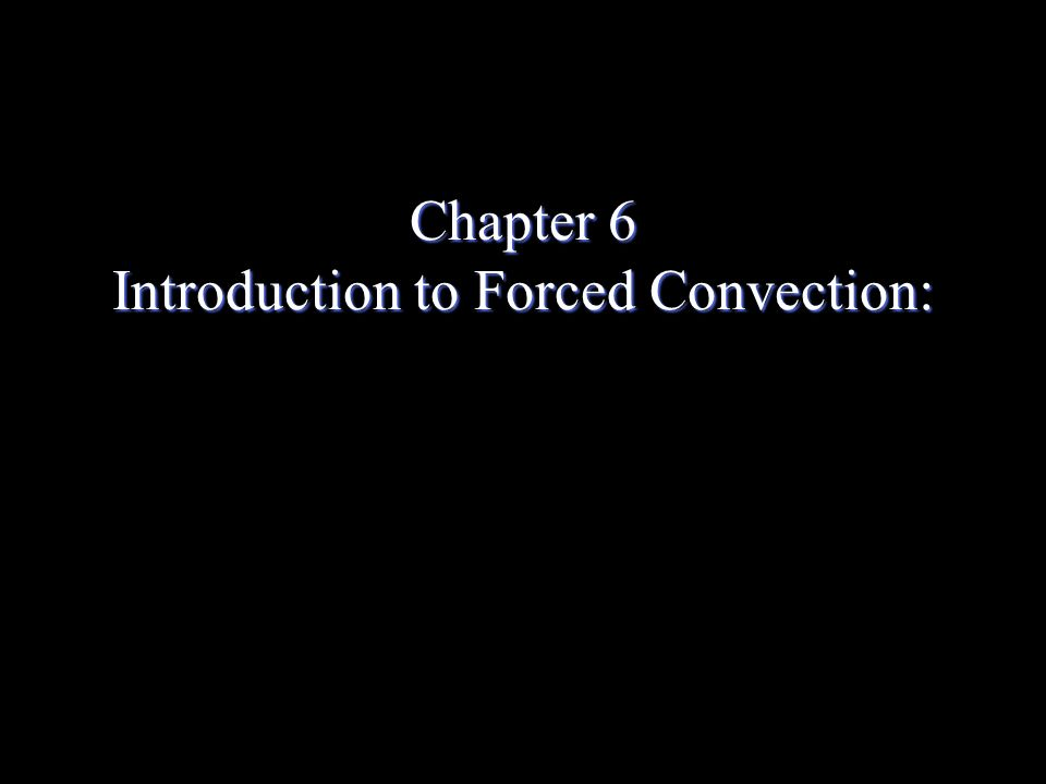 Chapter 6 Introduction to Forced Convection: