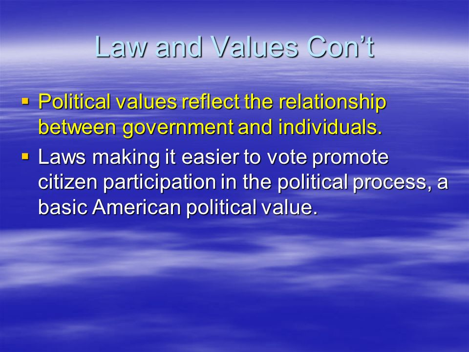 Law and Values Con't Political values reflect the relationship between government and individuals.