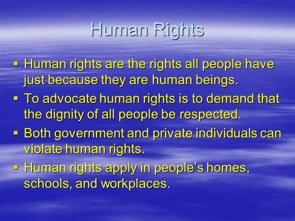 Human Rights Human rights are the rights all people have just because they are human beings.