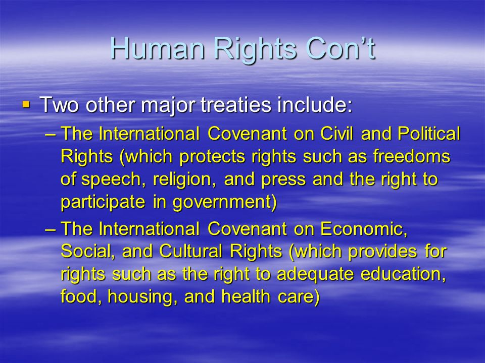 Human Rights Con't Two other major treaties include: