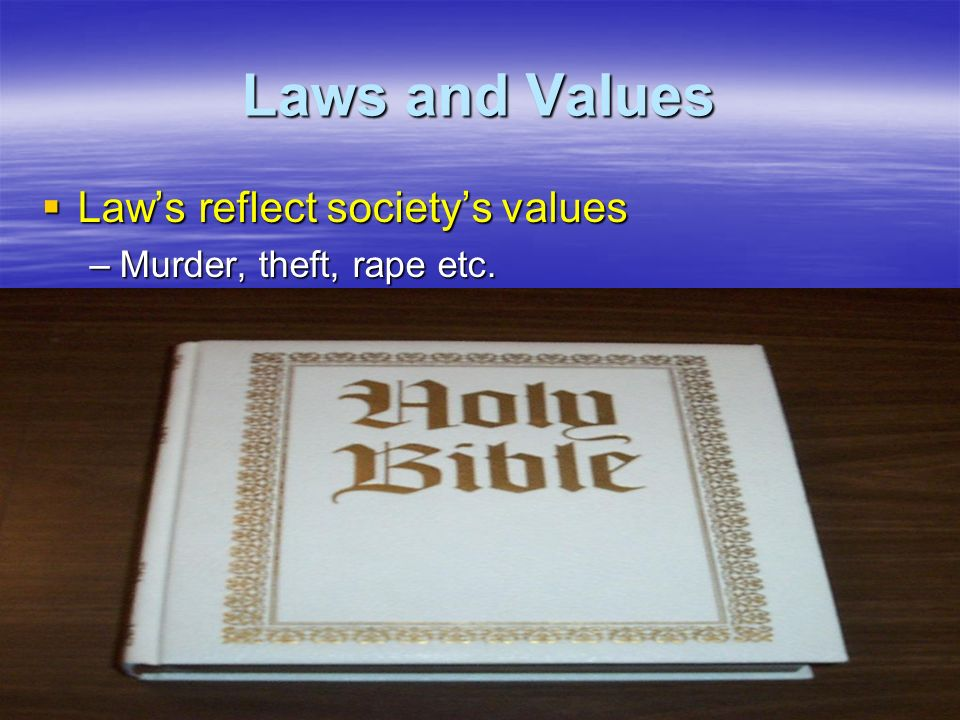 Laws and Values Law's reflect society's values
