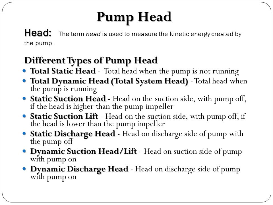 Pump Head Head: The term head is used to measure the kinetic energy created by the pump. .Different Types of Pump Head.