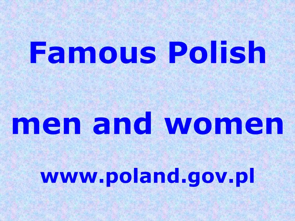 Famous Polish men and women www.poland.gov.pl