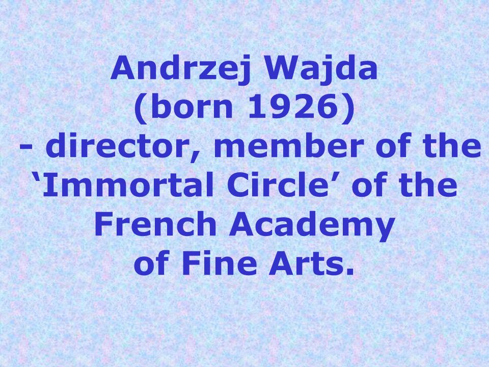 Andrzej Wajda (born 1926) - director, member of the 'Immortal Circle' of the French Academy of Fine Arts.