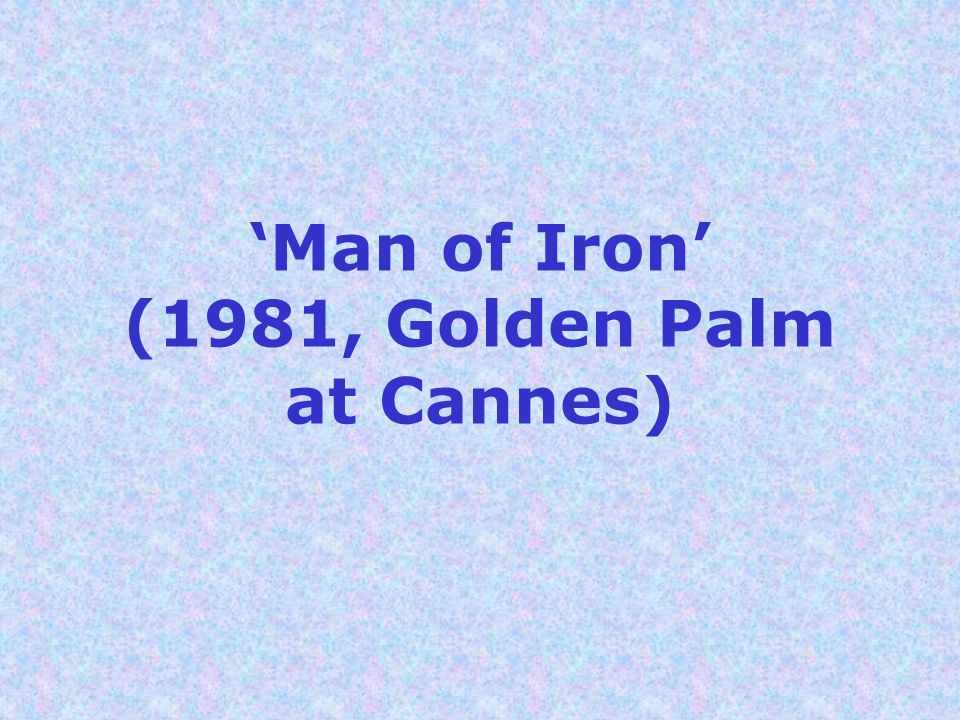 'Man of Iron' (1981, Golden Palm at Cannes)