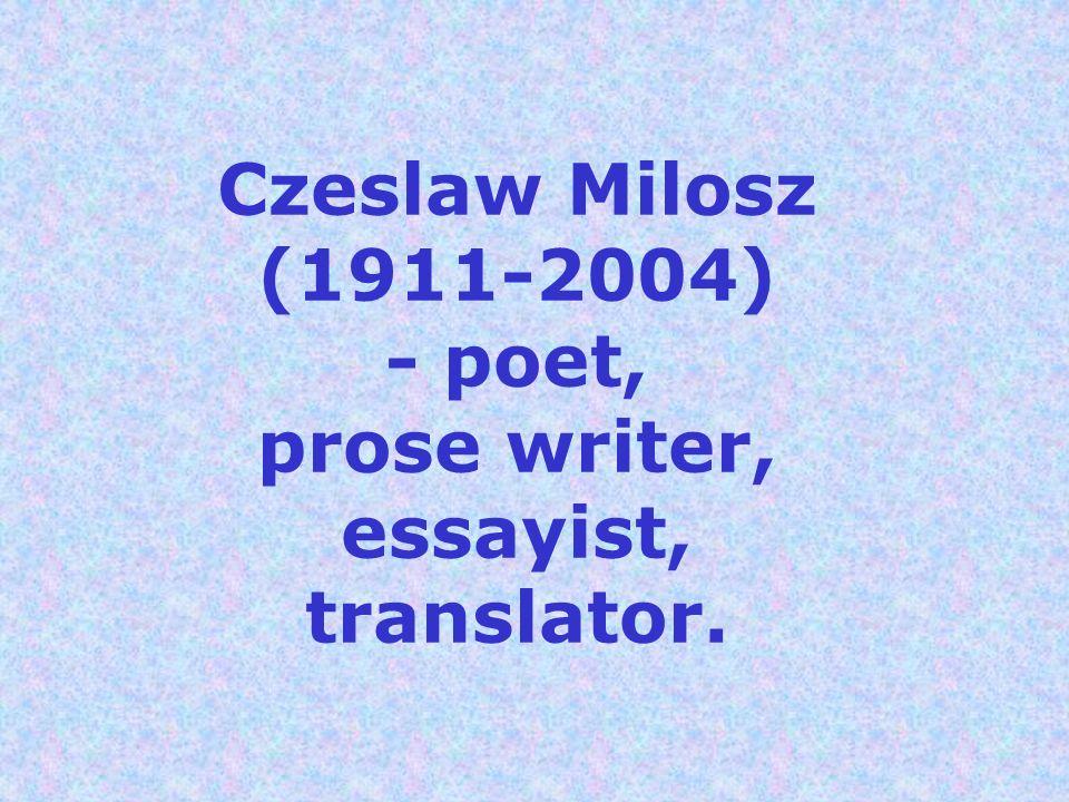 Czeslaw Milosz (1911-2004) - poet, prose writer, essayist, translator.