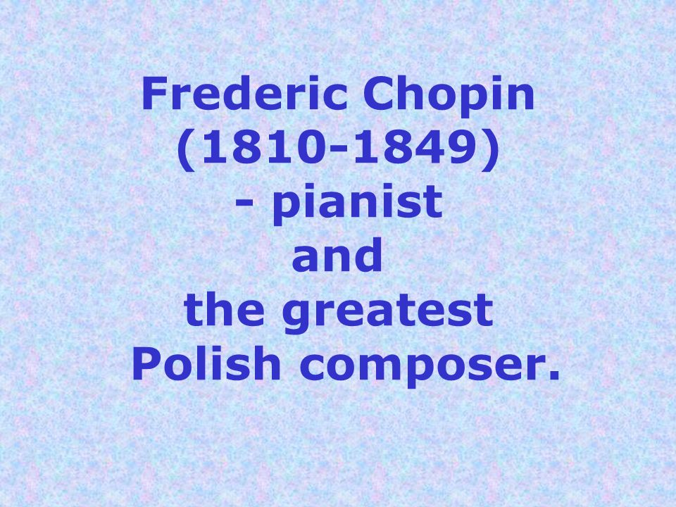 Frederic Chopin (1810-1849) - pianist and the greatest Polish composer.