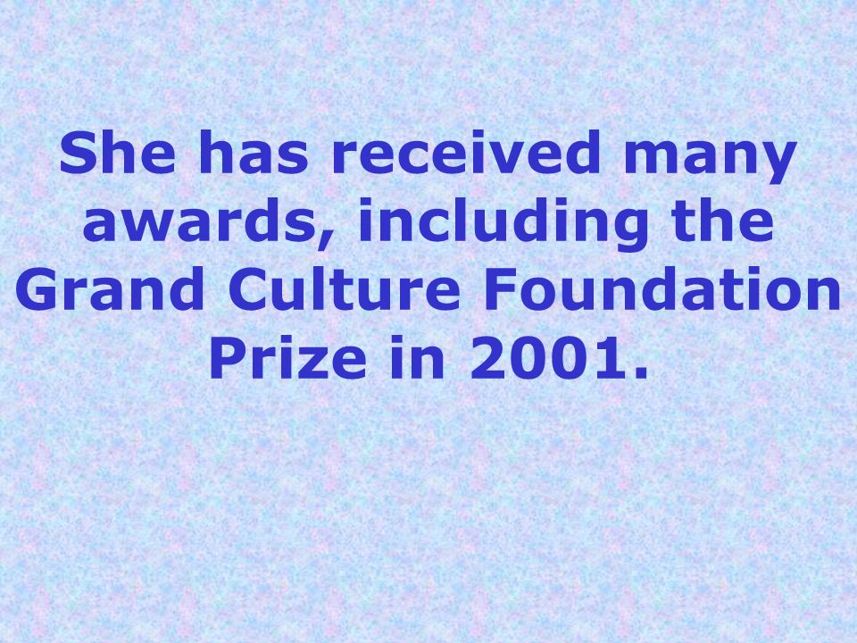 She has received many awards, including the Grand Culture Foundation Prize in 2001.