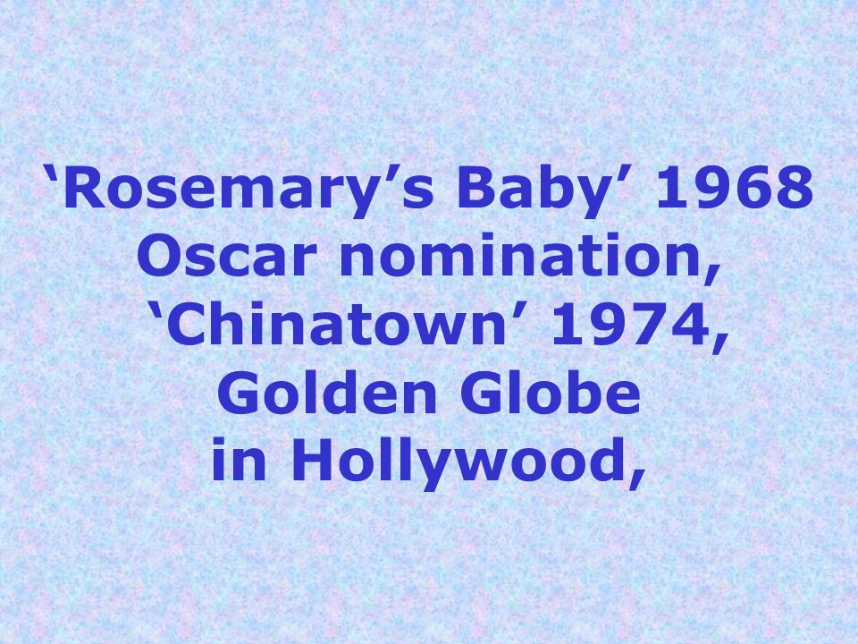 'Rosemary's Baby' 1968 Oscar nomination, 'Chinatown' 1974, Golden Globe in Hollywood,