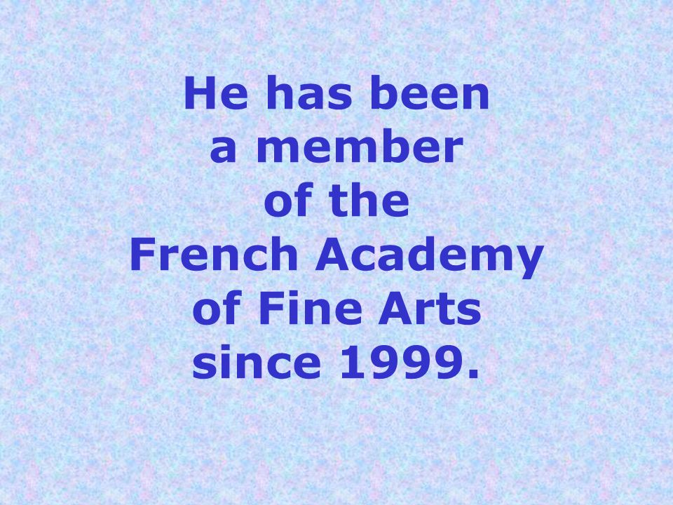 He has been a member of the French Academy of Fine Arts since 1999.