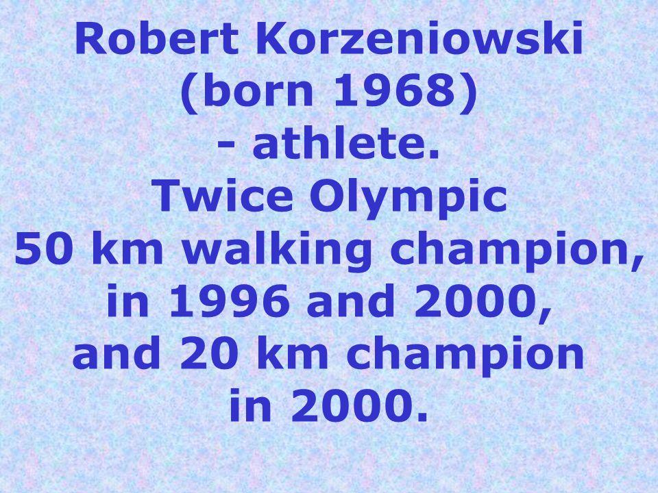 Robert Korzeniowski (born 1968) - athlete