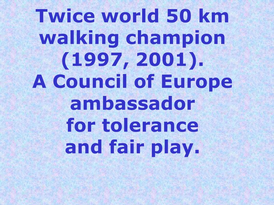 Twice world 50 km walking champion (1997, 2001)