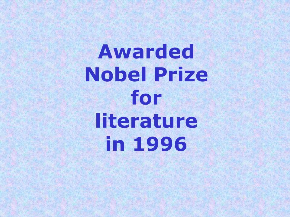 Awarded Nobel Prize for literature in 1996