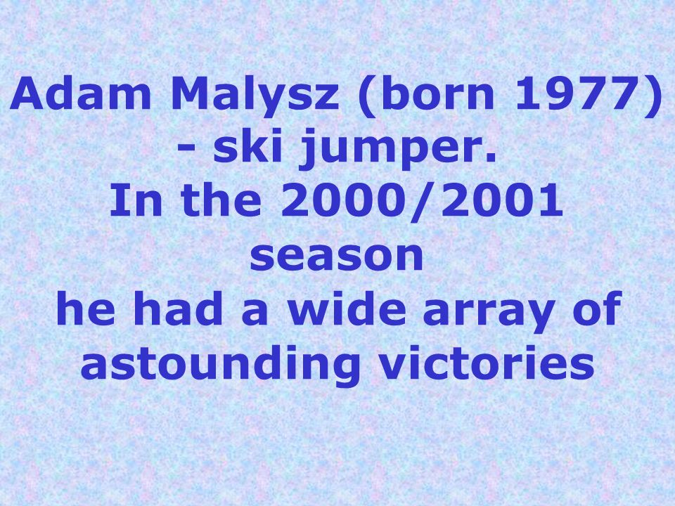 Adam Malysz (born 1977) - ski jumper