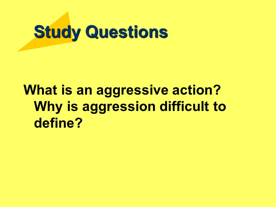 a study of aggression in humans Human behavior bioethics: the study of a perfectly normal behavior is a highly conserved adaptive behavior documented in species ranging from snails to humans.