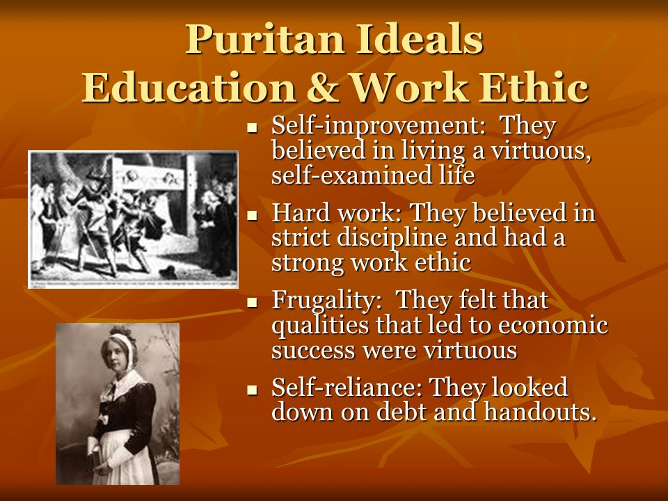 puritan ideals of work and play The work ethic he espoused was similar to the so-called puritan work ethic that he had learned growing up in new england, and he never seemed to have fully relinquished a belief in the sovereignty of god over the world and its inhabitants on june 28, 1787, franklin delivered a speech in which he asked fellow delegates.