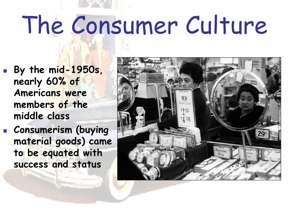 the invasion of consumerism in american society After world war ii a fundamental shift in american economy, culture and  world  even showed consumption had become part of american society  citizen  consumers and purchaser consumers was settled after the war in.
