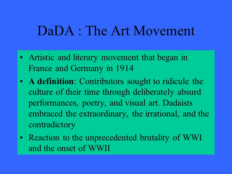a review of dada artistic and literary movement Although it was primarily a literary movement, it was closely related to  developments in african american music, heater, art, and politics.