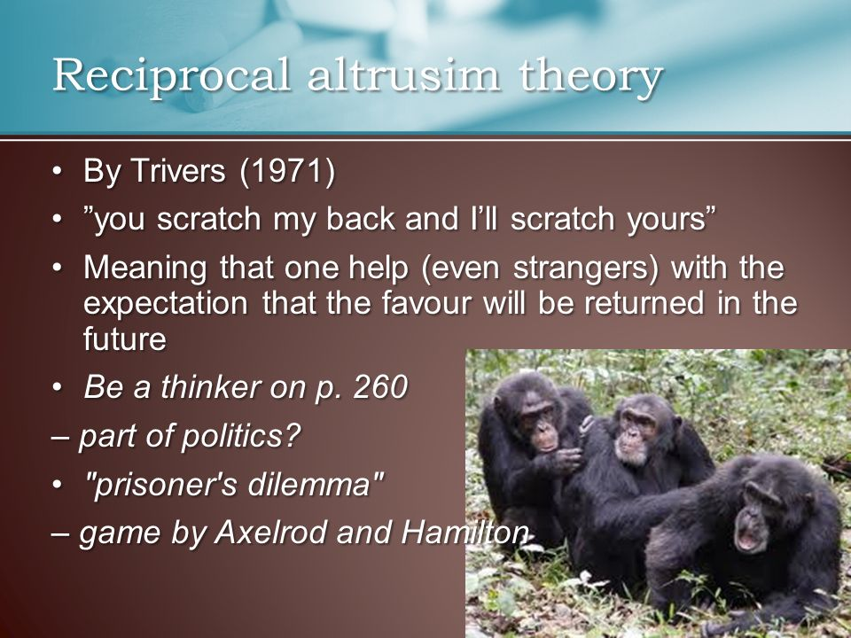 evaluation of evolutionary theory of altruism The evolutionary biology of altruism he acknowledged that according to kin theory, that altruism arises when the giver has a genetic stake in the game.