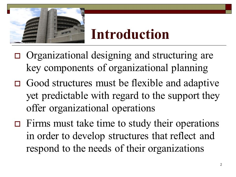 Introduction Organizational designing and structuring are key components of organizational planning.