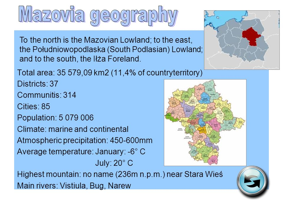 Mazovia geography Total area: 35 579,09 km2 (11,4% of countryterritory) Districts: 37. Communitis: 314.