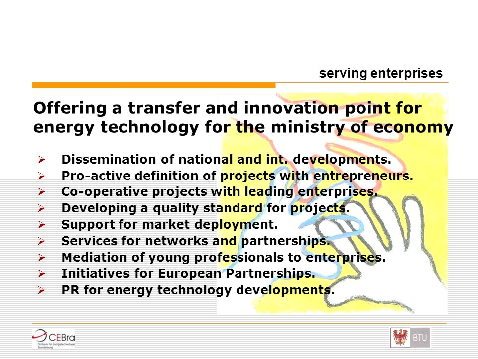 serving enterprisesOffering a transfer and innovation point for energy technology for the ministry of economy.