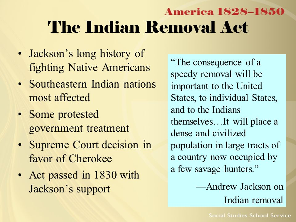 the removal act of 1830 in the united states E he believed that native americans were the natural enemies of the united  states, and viewed the indian removal act of 1830 as the first step toward total.