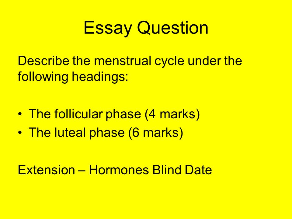 essay questions on hormones Previous ib exam essay questions organism cells have all genes/could develop in any way some genes are switched on/expressed but not others position/hormones.