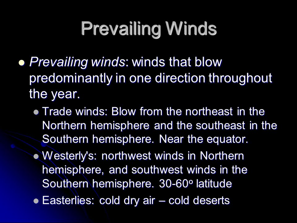 Prevailing Winds Prevailing winds: winds that blow predominantly in one direction throughout the year.