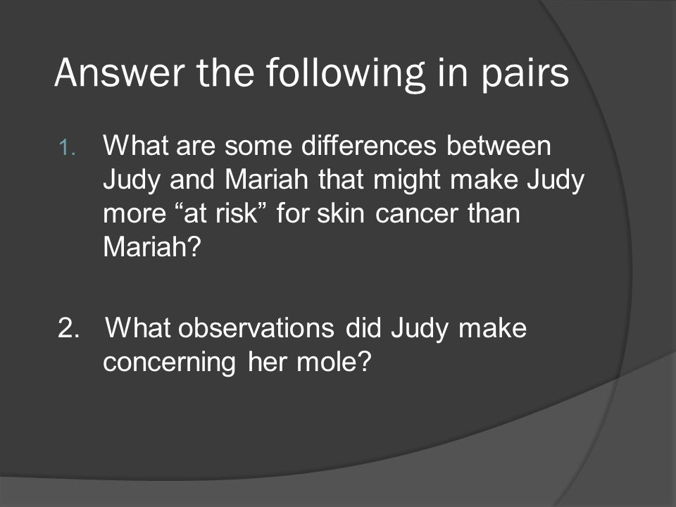 what are some differences between judy and mariah that might make judy more at risk for skin cancer  When cancer treatment might kill you  ran a high risk of developing cancer due to the  it's even true in some cancers the differences are .