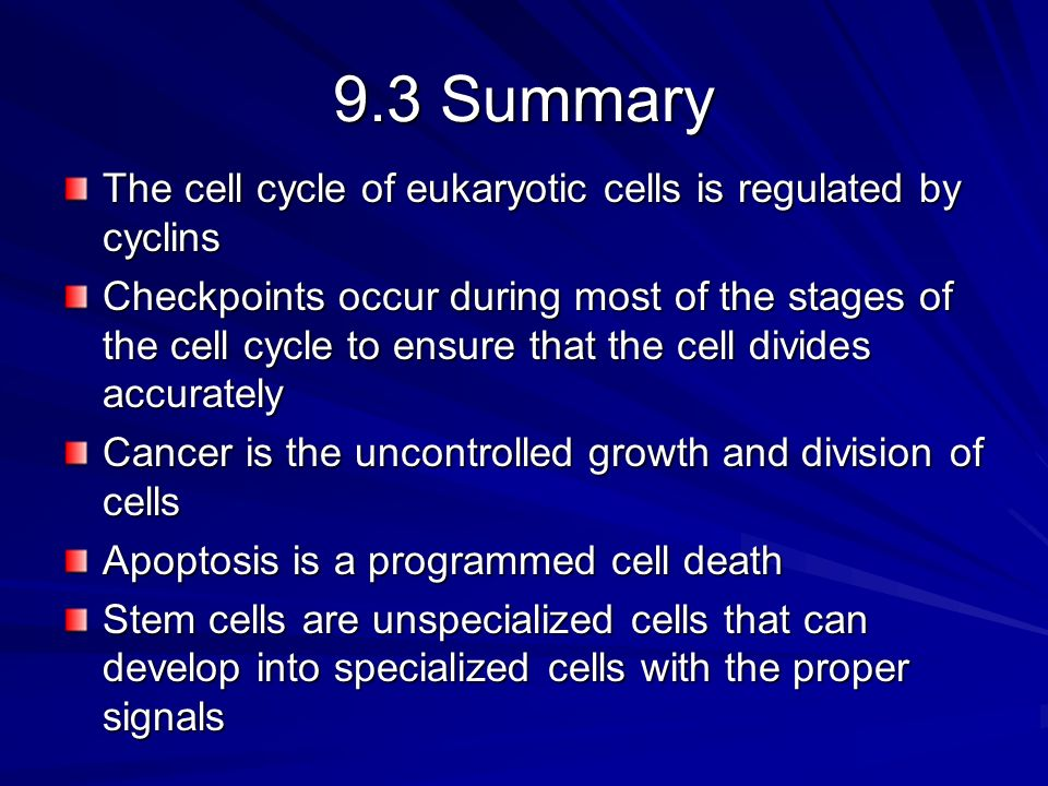 9.3 Summary The cell cycle of eukaryotic cells is regulated by cyclins