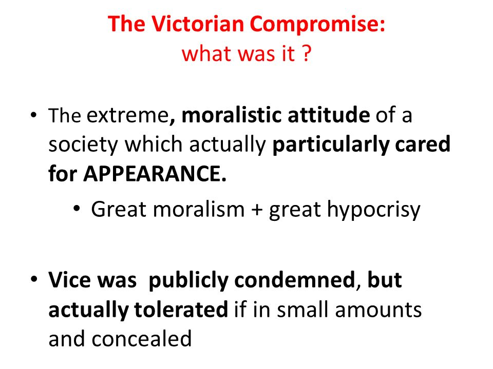 the victorian compromise the victorian compromise The victorians were great moralisers as a rule the values they promoted reflected not the world as they saw it but the world as they would have like it to be the most persistently advocated notion throughout the 19th century was the need to work hard the idea of respectability distinguished the middle from the.