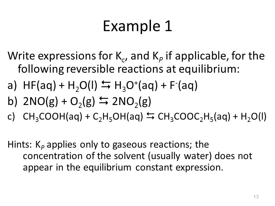 Example 1 Write expressions for Kc, and KP if applicable, for the following reversible reactions at equilibrium: