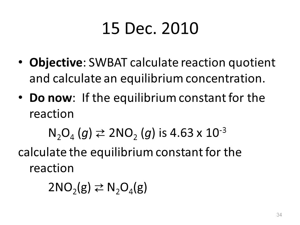 15 Dec Objective: SWBAT calculate reaction quotient and calculate an equilibrium concentration.