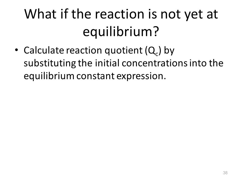 What if the reaction is not yet at equilibrium
