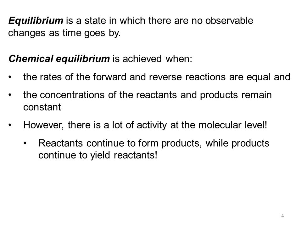 Equilibrium is a state in which there are no observable changes as time goes by.