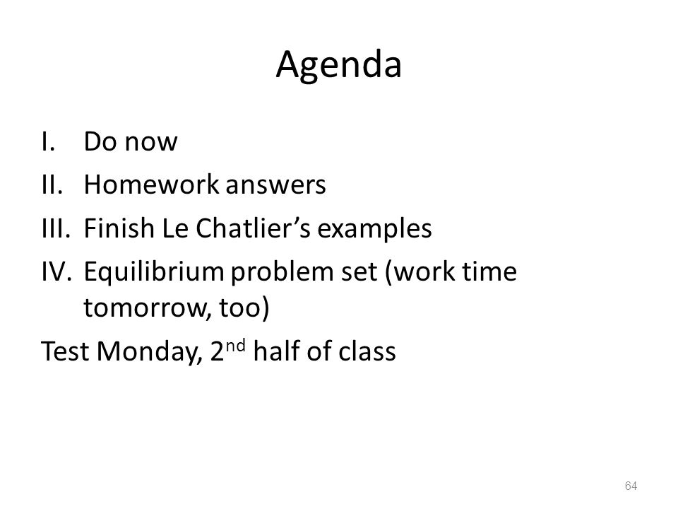 Agenda Do now Homework answers Finish Le Chatlier's examples