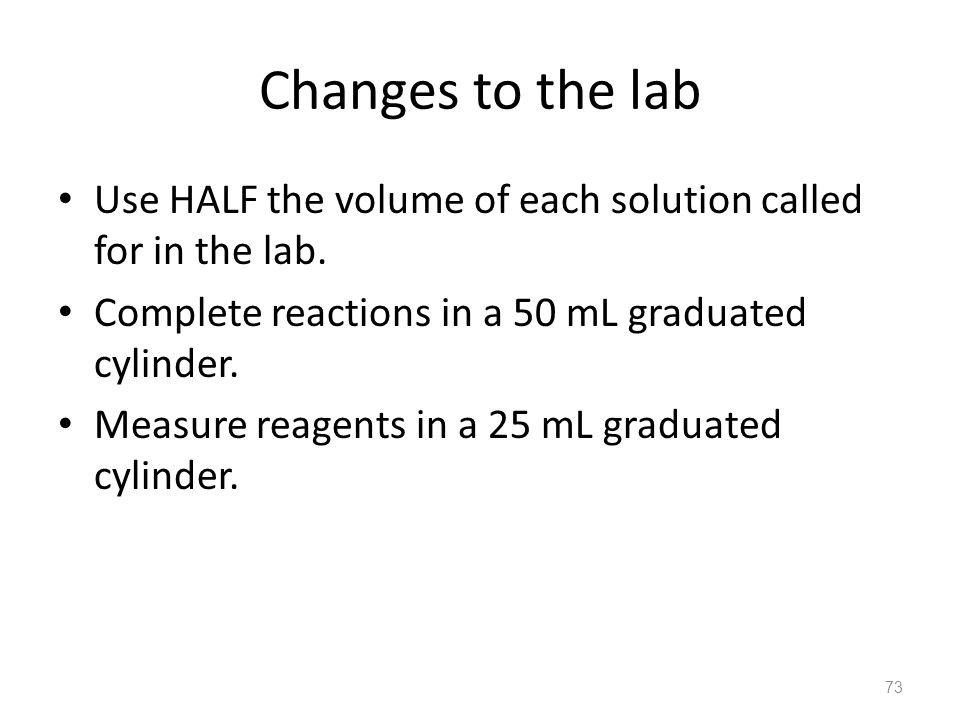Changes to the lab Use HALF the volume of each solution called for in the lab. Complete reactions in a 50 mL graduated cylinder.