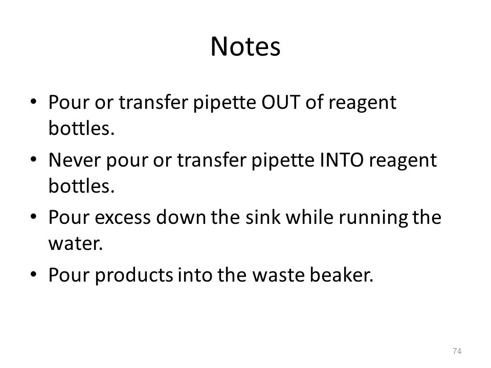 Notes Pour or transfer pipette OUT of reagent bottles.