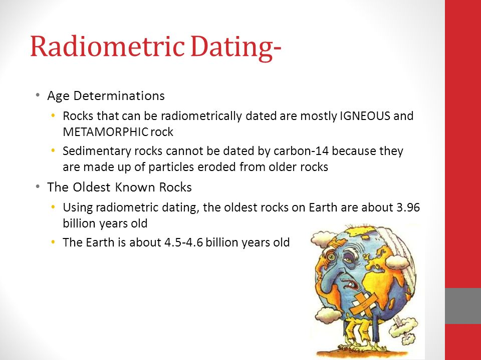 radiometric dating metamorphic rocks Scientists believe they can indirectly date sedimentary rocks using radiometric dating if they find igneous or metamorphic rock imbedded in or around a sedimentary .
