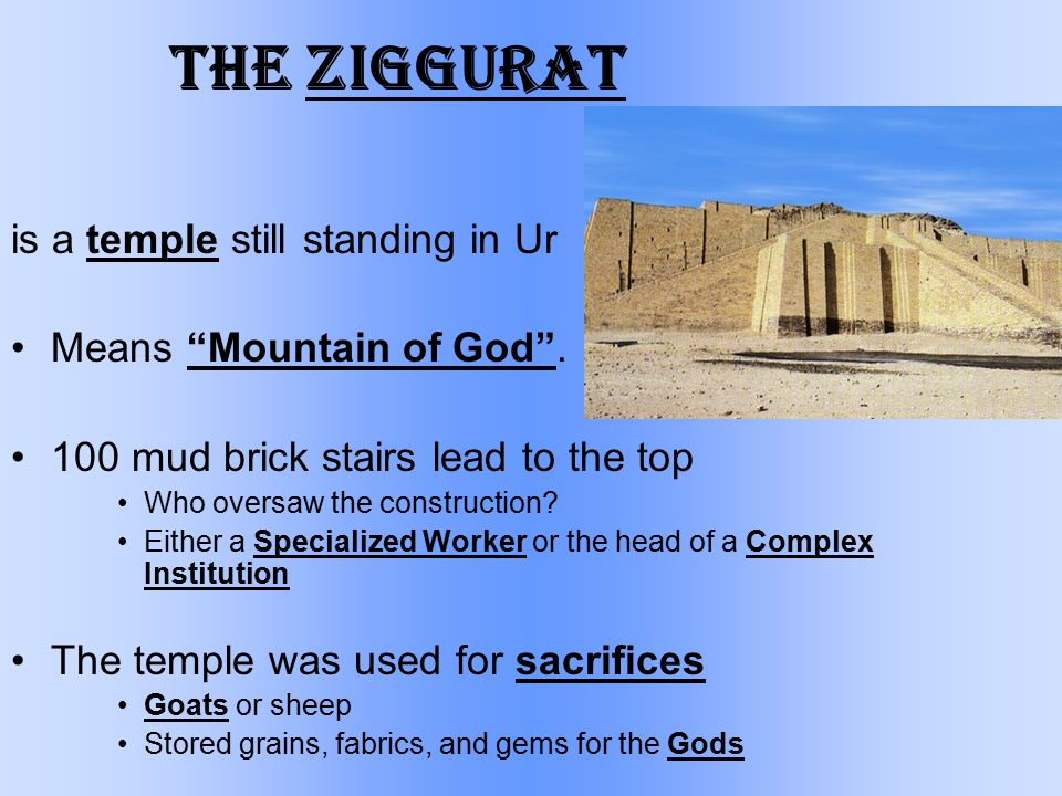 The Ziggurat is a temple still standing in Ur Means Mountain of God .