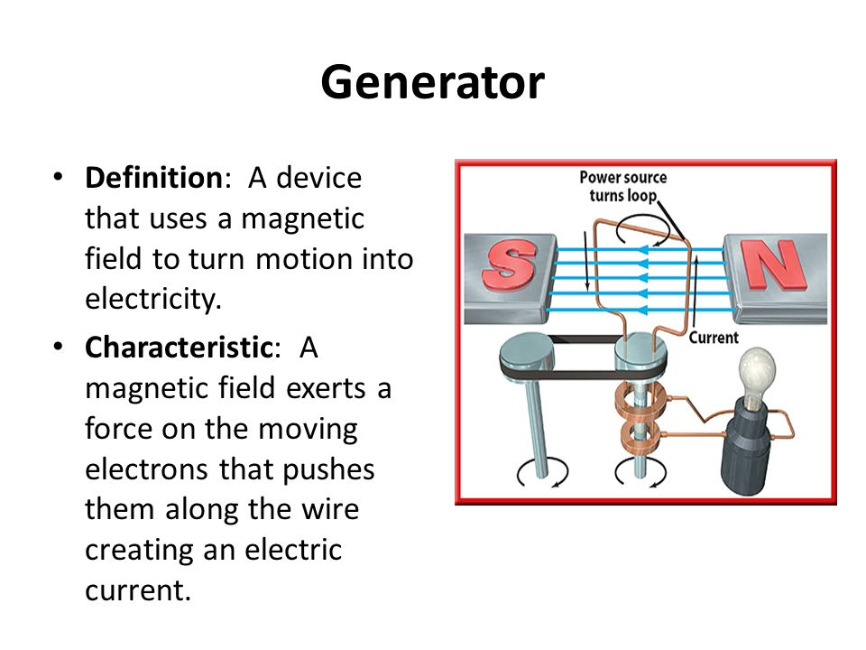 Generator Definition: A Device That Uses A Magnetic Field To Turn Motion  Into Electricity.
