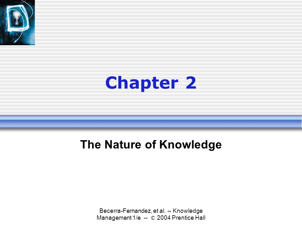 nature of knowledge Chapter 2: the nature of mathematics mathematics relies on both logic and creativity,  but not in what use such knowledge might have in.