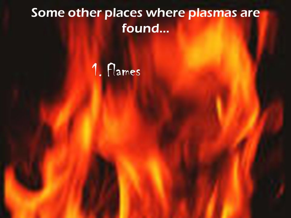 Some other places where plasmas are found…